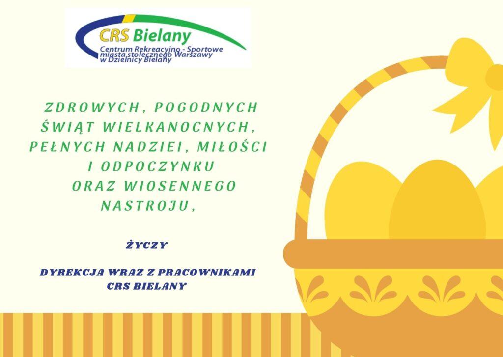 Zdrowych, pogodnych Świąt Wielkanocnych, pełnych nadziei, miłości i odpoczynku oraz wiosennego nastroju, życzy Dyrekcja wraz z pracownikami CRS Bielany Grafika z żółto brązowym koszyczkiem z jajkami oraz życzeniami świątecznymi.